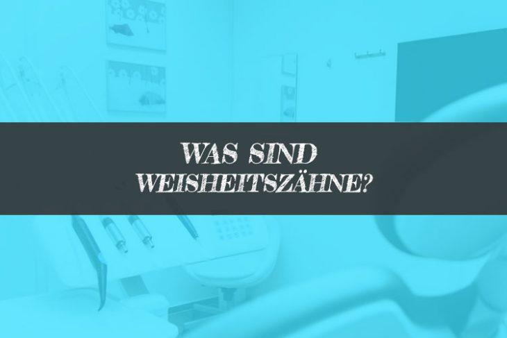 Was sind Weisheitszähne - Weisheitszahn Definition