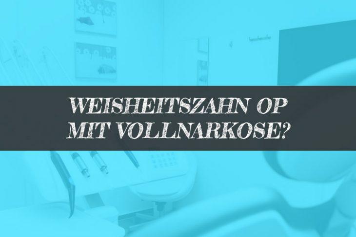 Weisheitszahn OP Vollnarkose - Narkose