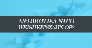 Antibiotikum nach Weisheitszahn OP Antibiotika nehmen