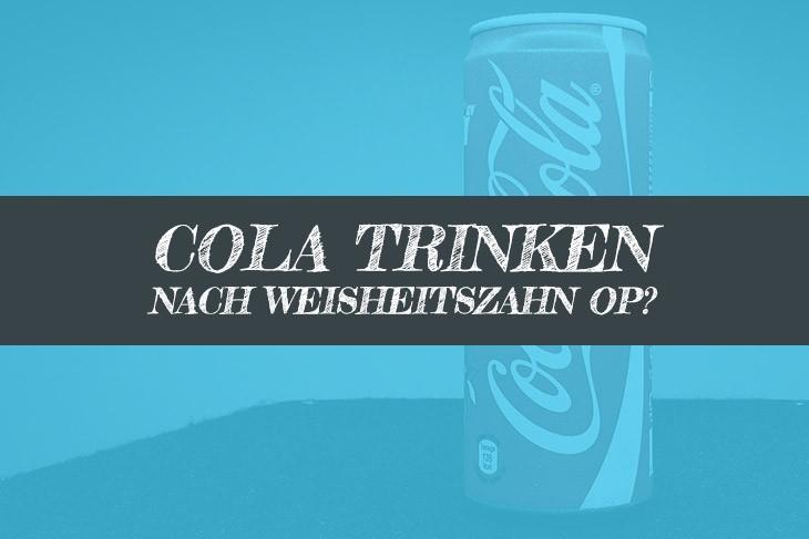 Nach Weisheitszahn OP Cola trinken