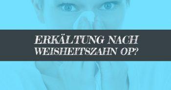 Weisheitszahn OP Erkältung - Trotz Erkältung operieren?