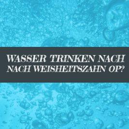 Nach Weisheitszahn OP Wasser trinken?