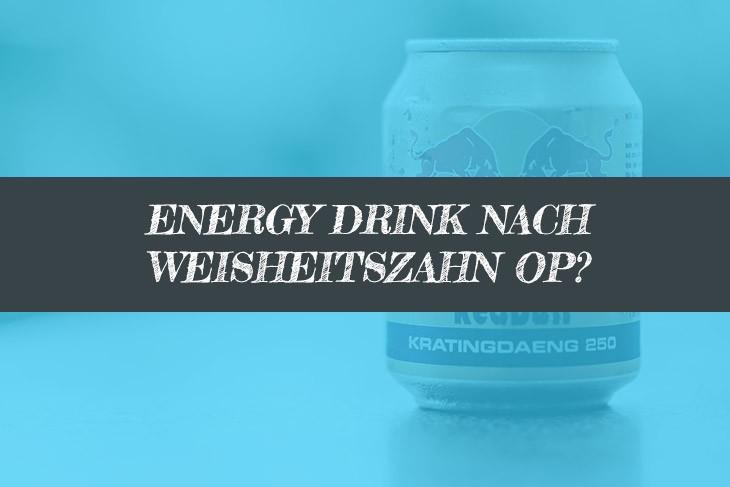 Energy Drink nach Weisheitszahn OP?