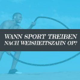 Ab wann wieder Sport nach der Weisheitszahn OP?