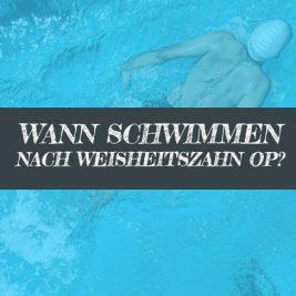 Wann nach Weisheitszahn OP schwimmen? Schwimmbad Freibad?