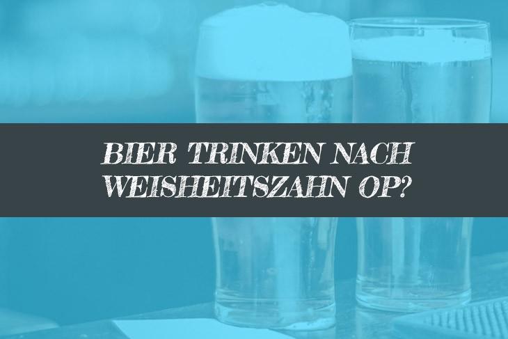 Nach Weisheitszahn OP Bier trinken? Wann wieder?