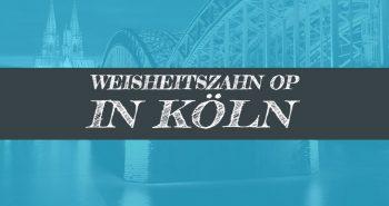 Weisheitszahn OP in Köln Weisheitszähne Ziehen