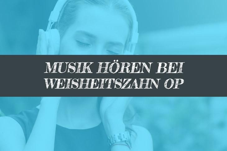 Bei Weisheitszahn OP Musik hören