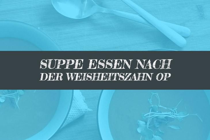 Welche Suppen nach Weisheitszahn OP?