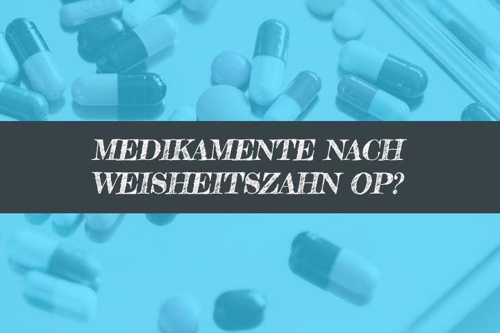Medikamente nach Weisheitszahn OP