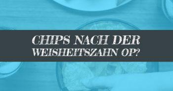 Chips nach Weisheitszahn OP?