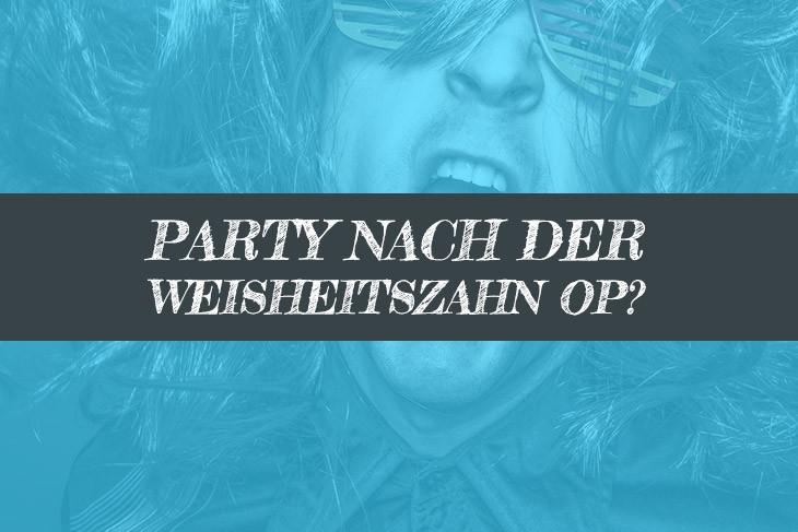 Wann wieder Party nach Weisheitszahn OP?