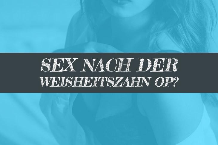Sex nach der Weisheitszahn OP Oralverkehr