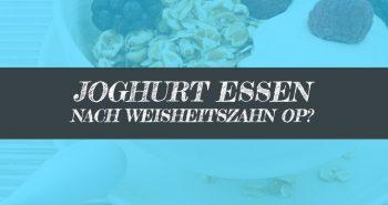Joghurt nach Weisheitszahn OP