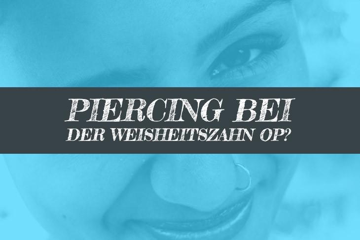 Piercing bei Weisheitszahn OP rausnehmen