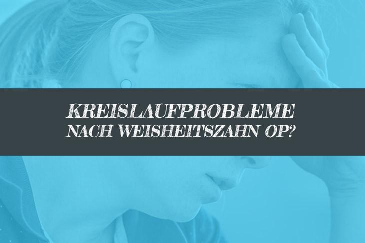 Schwindelig nach Weisheitszahn OP Kreislaufprobleme
