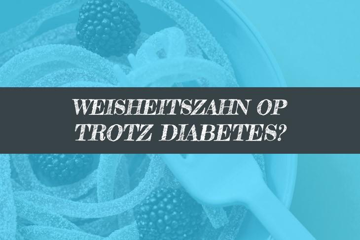 Diabetes Weisheitszahn OP Diabetiker