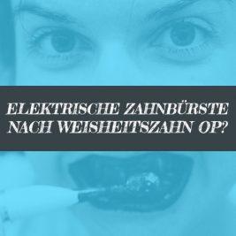 Elektrische Zahnbürste nach Weisheitszahn OP verwenden