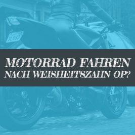 Motorrad fahren nach Weisheitszahn OP?