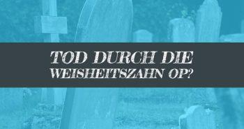 Tod durch Weisheitszahn OP?