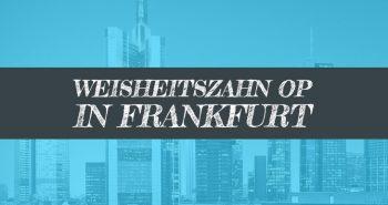 Weisheitszahn OP Frankfurt Kieferchirurg