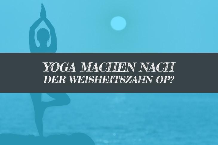 Nach Weisheitszahn OP Yoga machen