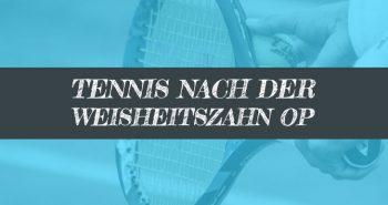 Wann nach Weisheitszahn OP Tennis spielen